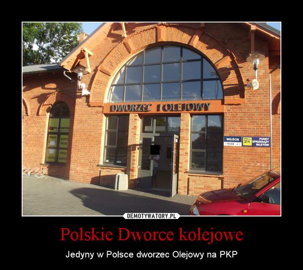 Polskie Dworce kolejowe – Jedyny w Polsce dworzec Olejowy na PKP