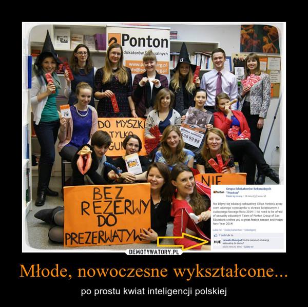 Młode, nowoczesne wykształcone... – po prostu kwiat inteligencji polskiej