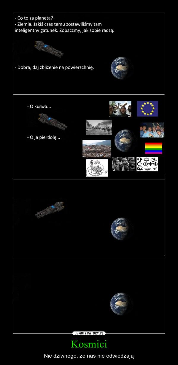 Kosmici – Nic dziwnego, że nas nie odwiedzają