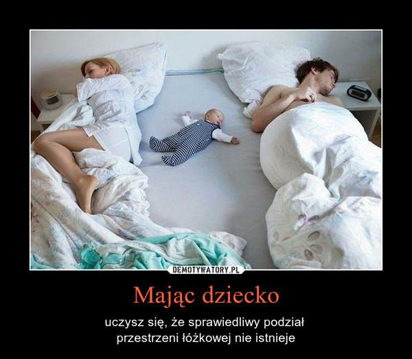 Mając dziecko – uczysz się, że sprawiedliwy podział przestrzeni łóżkowej nie istnieje