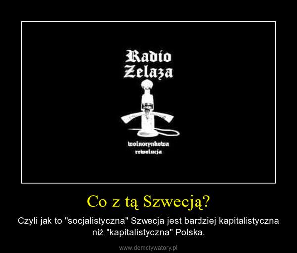 """Co z tą Szwecją? – Czyli jak to """"socjalistyczna"""" Szwecja jest bardziej kapitalistyczna niż """"kapitalistyczna"""" Polska."""