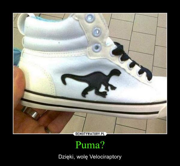 Puma? – Dzięki, wolę Velociraptory
