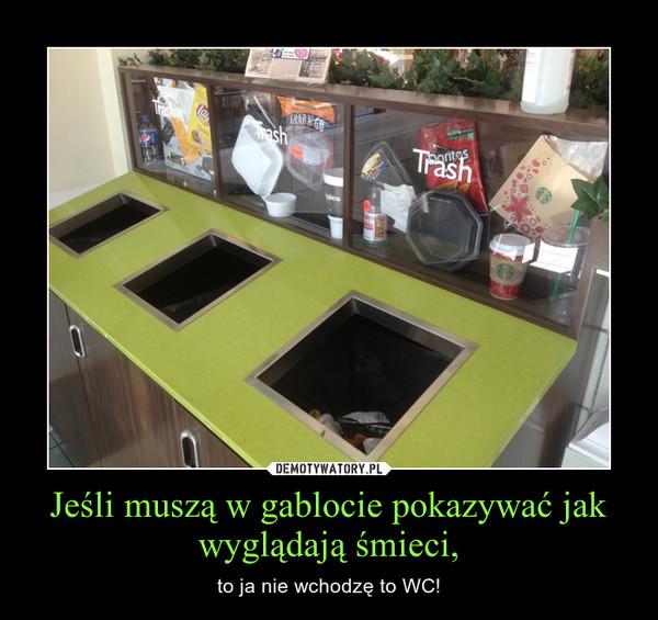 Jeśli muszą w gablocie pokazywać jak wyglądają śmieci, – to ja nie wchodzę to WC!