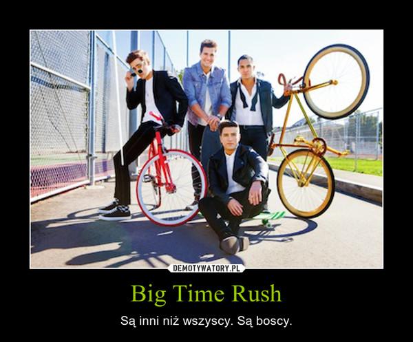 Big Time Rush – Są inni niż wszyscy. Są boscy.