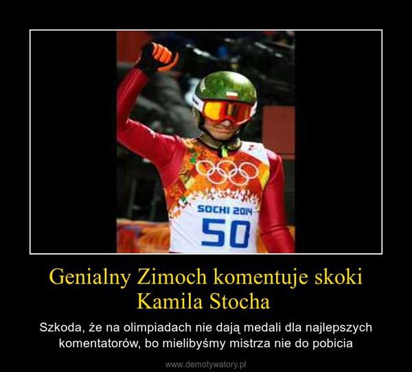 Genialny Zimoch komentuje skoki Kamila Stocha  – Szkoda, że na olimpiadach nie dają medali dla najlepszych komentatorów, bo mielibyśmy mistrza nie do pobicia