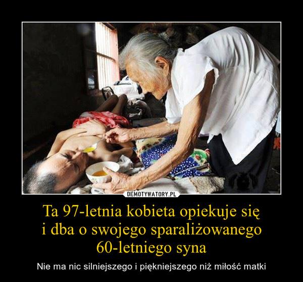 Ta 97-letnia kobieta opiekuje sięi dba o swojego sparaliżowanego 60-letniego syna – Nie ma nic silniejszego i piękniejszego niż miłość matki