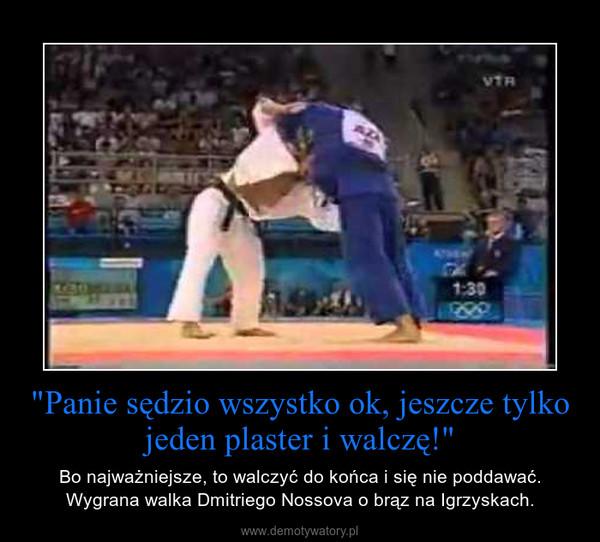 """""""Panie sędzio wszystko ok, jeszcze tylko jeden plaster i walczę!"""" – Bo najważniejsze, to walczyć do końca i się nie poddawać. Wygrana walka Dmitriego Nossova o brąz na Igrzyskach."""