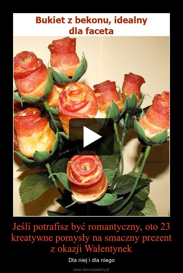 Jeśli potrafisz być romantyczny, oto 23 kreatywne pomysły na smaczny prezent z okazji Walentynek – Dla niej i dla niego
