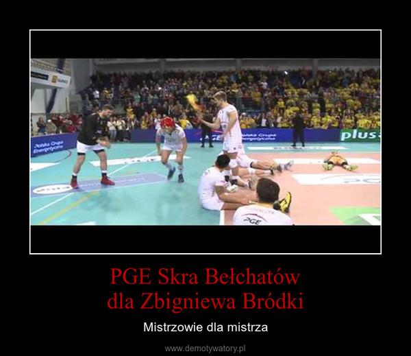 PGE Skra Bełchatówdla Zbigniewa Bródki – Mistrzowie dla mistrza