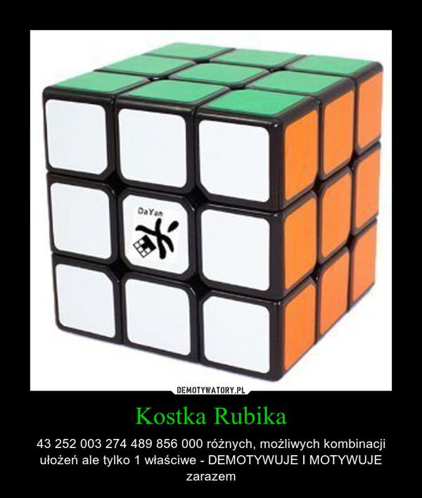 Kostka Rubika – 43 252 003 274 489 856 000 różnych, możliwych kombinacji ułożeń ale tylko 1 właściwe - DEMOTYWUJE I MOTYWUJE zarazem