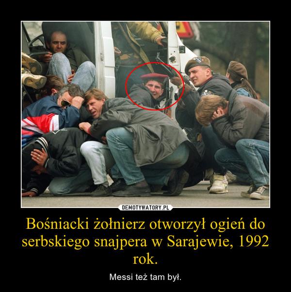 Bośniacki żołnierz otworzył ogień do serbskiego snajpera w Sarajewie, 1992 rok. – Messi też tam był.