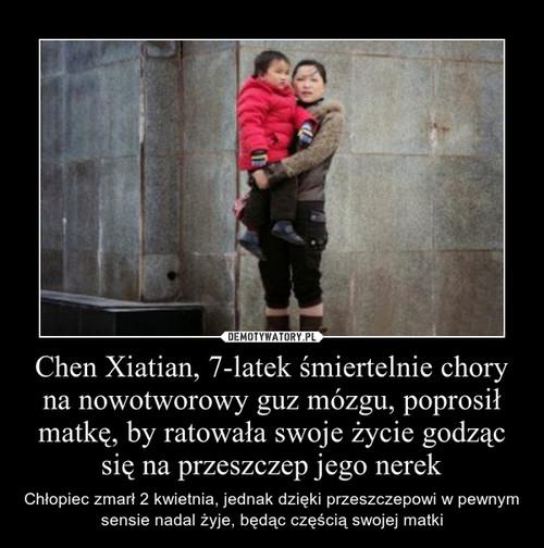 Chen Xiatian, 7-latek śmiertelnie chory na nowotworowy guz mózgu, poprosił matkę, by ratowała swoje życie godząc się na przeszczep jego nerek