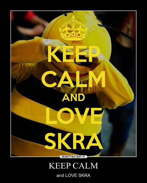 KEEP CALM – and LOVE SKRA