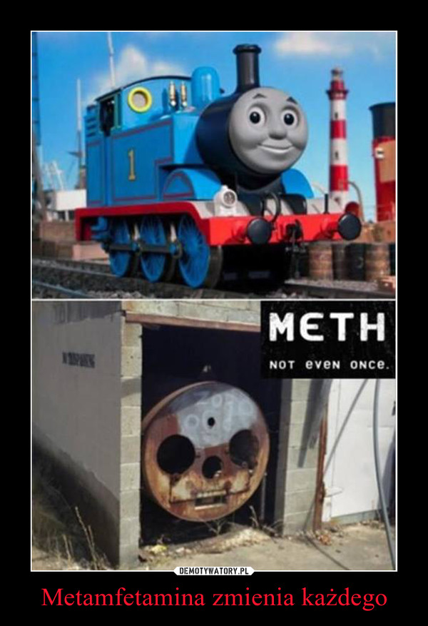 Metamfetamina zmienia każdego –