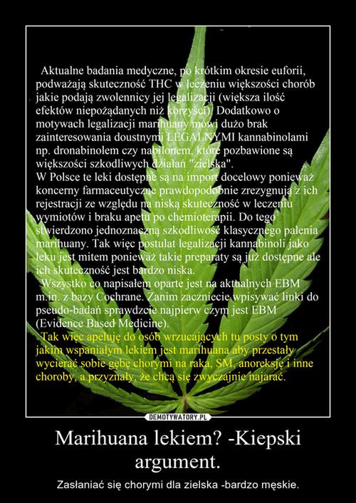 Marihuana lekiem? -Kiepski argument.
