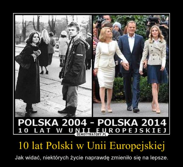 10 lat Polski w Unii Europejskiej – Jak widać, niektórych życie naprawdę zmieniło się na lepsze.