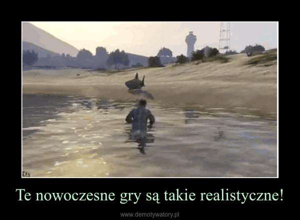 Te nowoczesne gry są takie realistyczne! –