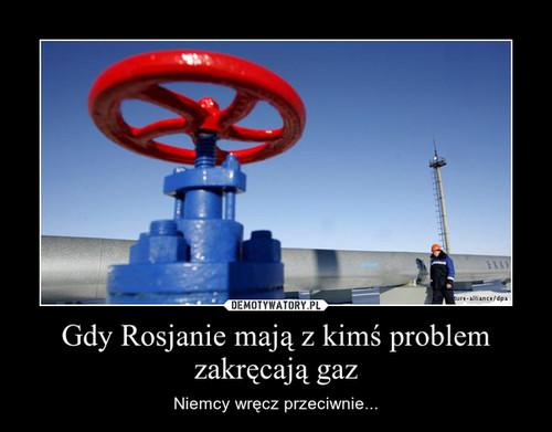 Gdy Rosjanie mają z kimś problem zakręcają gaz