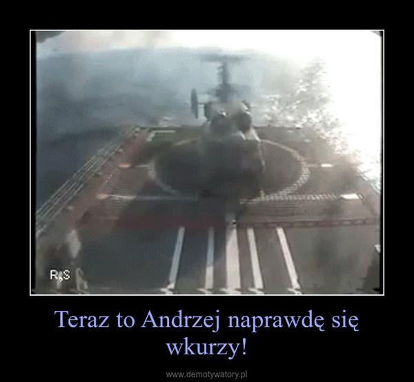 Teraz to Andrzej naprawdę się wkurzy! –