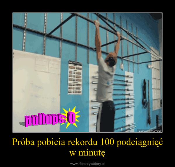 Próba pobicia rekordu 100 podciągnięć w minutę –