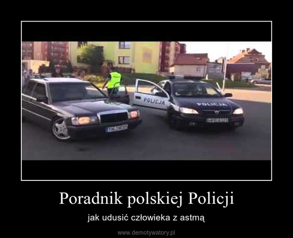 Poradnik polskiej Policji – jak udusić człowieka z astmą
