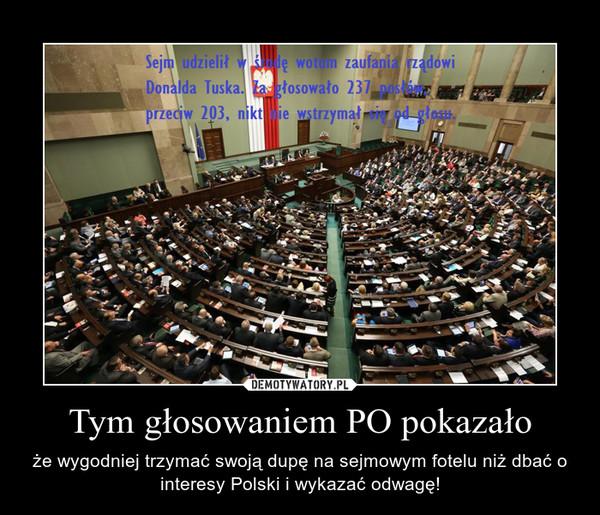 Tym głosowaniem PO pokazało – że wygodniej trzymać swoją dupę na sejmowym fotelu niż dbać o interesy Polski i wykazać odwagę!