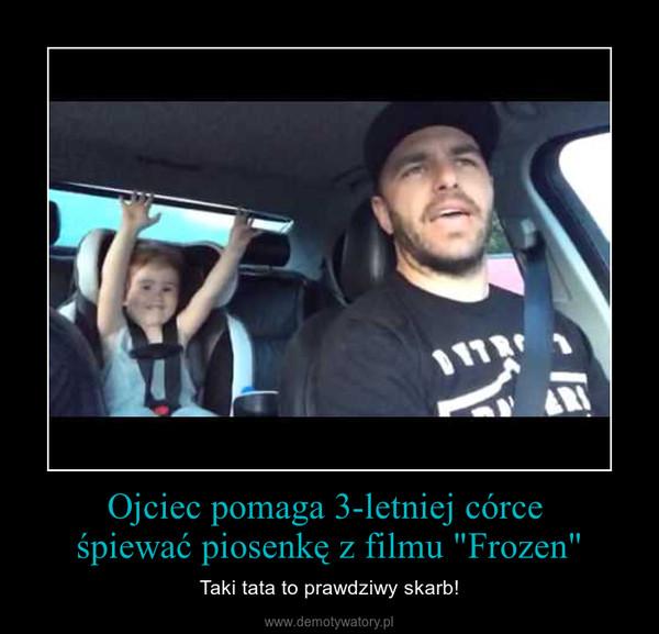 """Ojciec pomaga 3-letniej córce śpiewać piosenkę z filmu """"Frozen"""" – Taki tata to prawdziwy skarb!"""