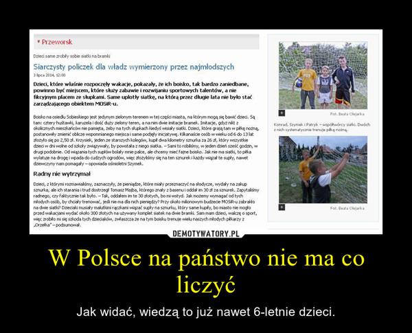 W Polsce na państwo nie ma co liczyć – Jak widać, wiedzą to już nawet 6-letnie dzieci.