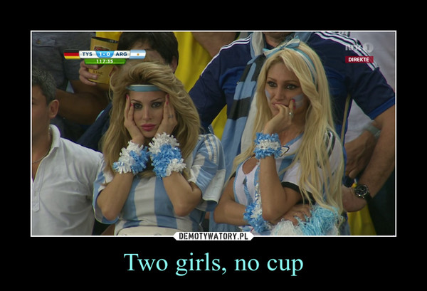 Two girls, no cup –