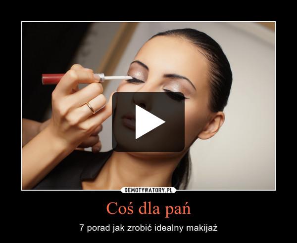 Coś dla pań – 7 porad jak zrobić idealny makijaż
