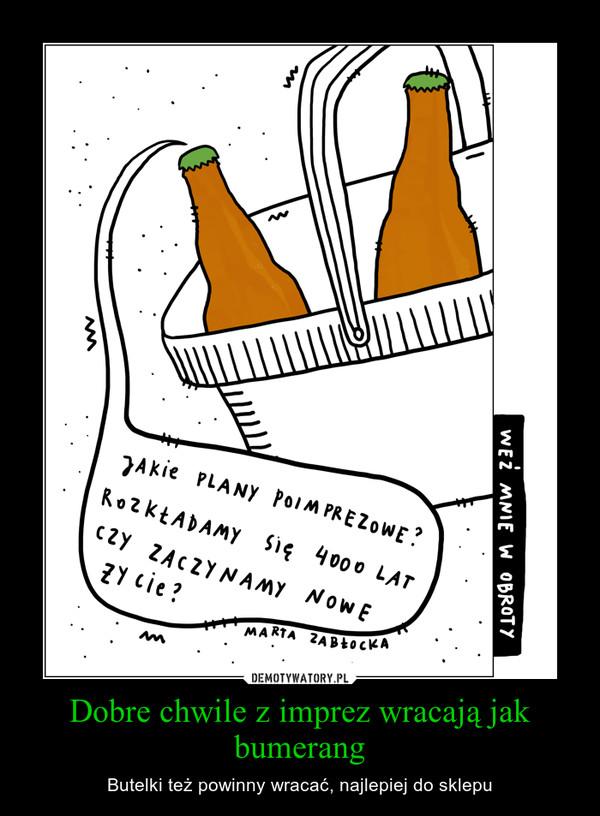 Dobre chwile z imprez wracają jak bumerang – Butelki też powinny wracać, najlepiej do sklepu