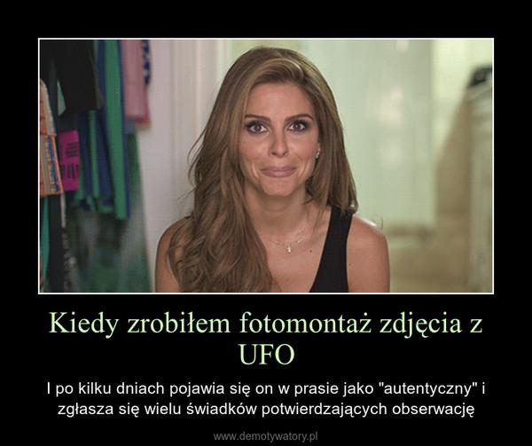 """Kiedy zrobiłem fotomontaż zdjęcia z UFO – I po kilku dniach pojawia się on w prasie jako """"autentyczny"""" i zgłasza się wielu świadków potwierdzających obserwację"""