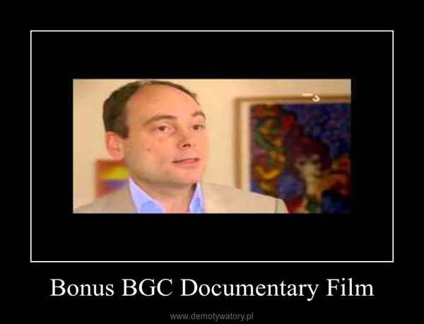 Bonus BGC Documentary Film –