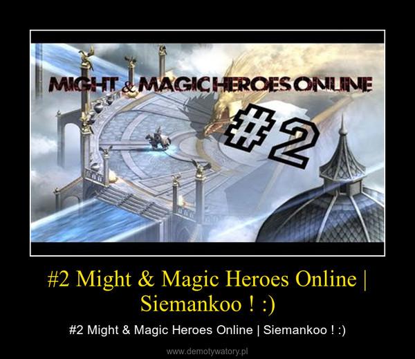 #2 Might & Magic Heroes Online | Siemankoo ! :) – #2 Might & Magic Heroes Online | Siemankoo ! :)