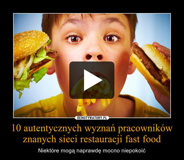 10 autentycznych wyznań pracowników znanych sieci restauracji fast food – Niektóre mogą naprawdę mocno niepokoić