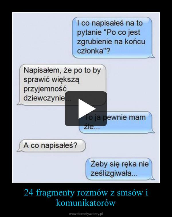 24 fragmenty rozmów z smsów i komunikatorów –
