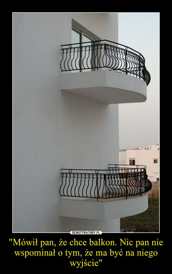 """""""Mówił pan, że chce balkon. Nic pan nie wspominał o tym, że ma być na niego wyjście"""" –"""