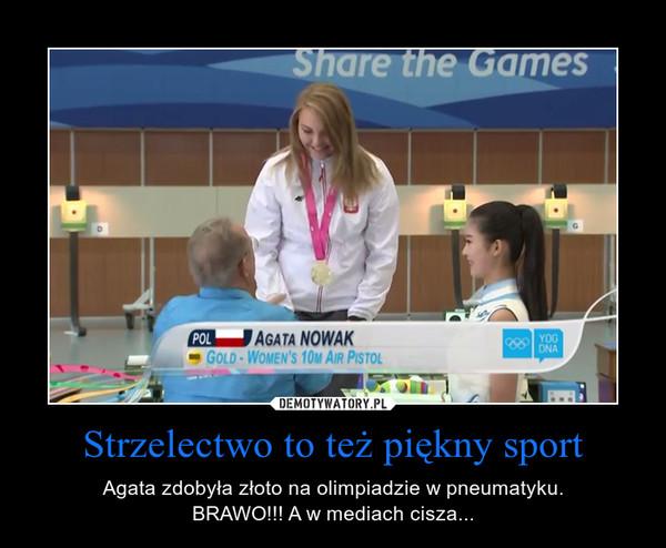 Strzelectwo to też piękny sport – Agata zdobyła złoto na olimpiadzie w pneumatyku.BRAWO!!! A w mediach cisza...
