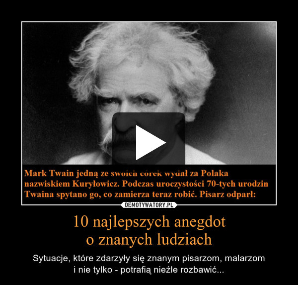 10 najlepszych anegdoto znanych ludziach – Sytuacje, które zdarzyły się znanym pisarzom, malarzomi nie tylko - potrafią nieźle rozbawić...