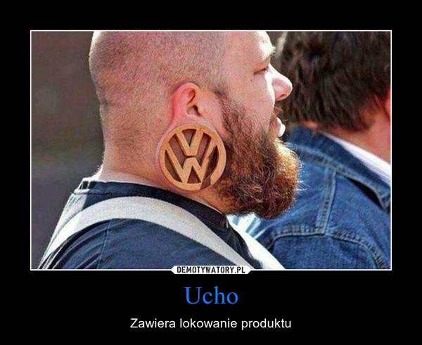 Ucho – Zawiera lokowanie produktu