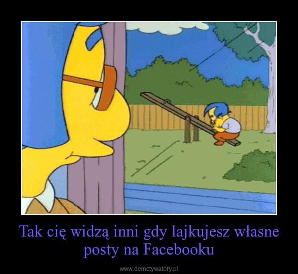 Tak cię widzą inni gdy lajkujesz własne posty na Facebooku –