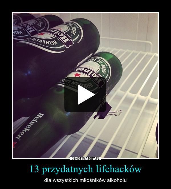 13 przydatnych lifehacków – dla wszystkich miłośników alkoholu