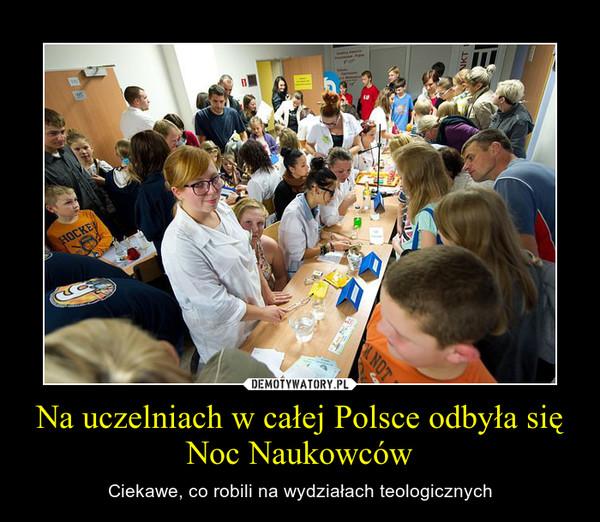Na uczelniach w całej Polsce odbyła się Noc Naukowców – Ciekawe, co robili na wydziałach teologicznych