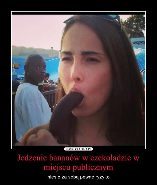 Jedzenie bananów w czekoladzie w miejscu publicznym – niesie za sobą pewne ryzyko