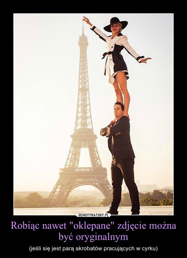"""Robiąc nawet """"oklepane"""" zdjęcie można być oryginalnym – (jeśli się jest parą akrobatów pracujących w cyrku)"""