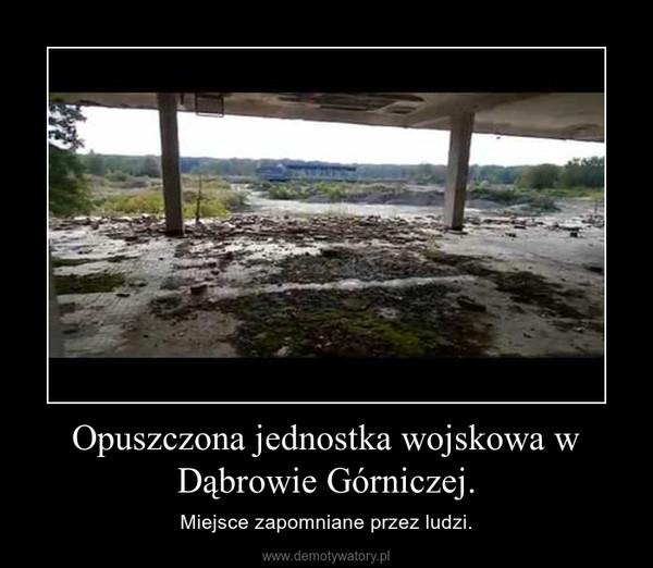 Opuszczona jednostka wojskowa w Dąbrowie Górniczej. – Miejsce zapomniane przez ludzi.