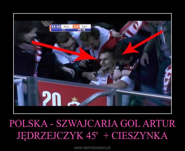 POLSKA - SZWAJCARIA GOL ARTUR JĘDRZEJCZYK 45'  + CIESZYNKA –
