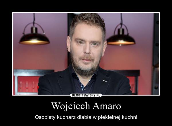 Wojciech Amaro – Osobisty kucharz diabła w piekielnej kuchni