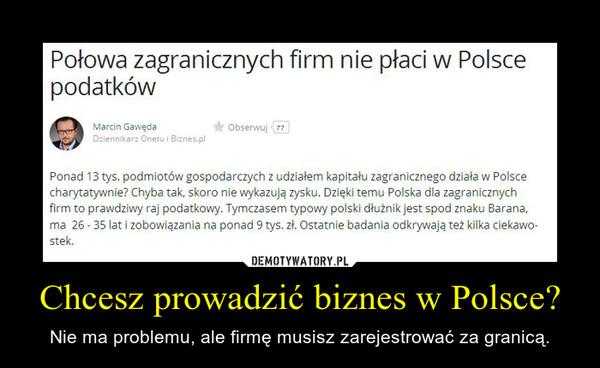 Chcesz prowadzić biznes w Polsce? – Nie ma problemu, ale firmę musisz zarejestrować za granicą.