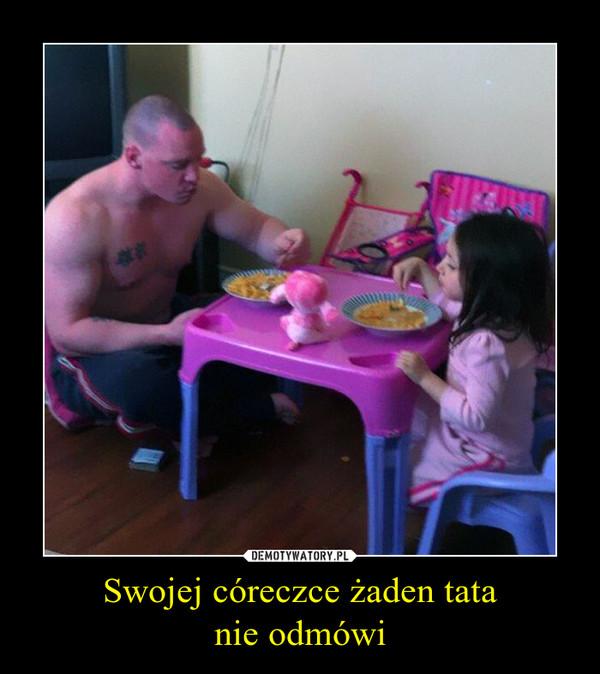 Swojej córeczce żaden tatanie odmówi –